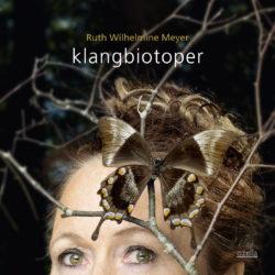 Klangbiotoper - Ruth Wilhelmine Meyer